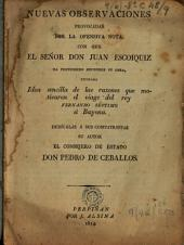 Nuevas observaciones provacadas por la ofensiva nota con que el Sr. D. Juan Escoiquiz ha pretendido defender su obra: titulada Idea senzilla de las razones que motivaron el viage del rey Fernando Septimo à Bayona, dedicalas a sus compatriotas su autor