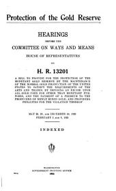 Protection of the Gold Reserve: Hearings...on H.R. 13201...May 25, 28, and Dec. 10, 1920, Feb. 1 and 8, 1921. Wash