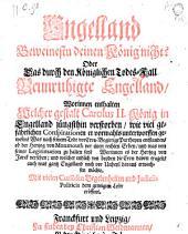 England beweinestu deinen König nicht? oder das durch den königlichen Todes-Fall beunruhigte Engelland. (etc.)