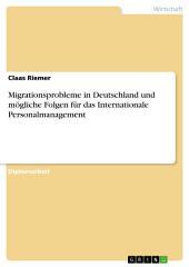 Migrationsprobleme in Deutschland und mögliche Folgen für das Internationale Personalmanagement
