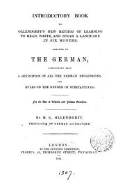 Introductory book to Ollendorff's New method of learning to read, write, and speak a language in six months, adapted to the German