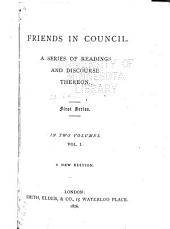 Friends in Council: A Series of Readings and Discourse Thereon, Volume 1