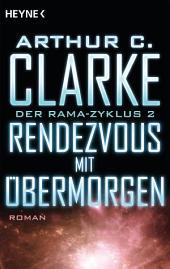 Rendezvous mit Übermorgen: Der Rama-Zyklus Band 2 - Roman
