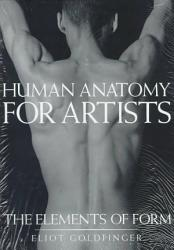 Human Anatomy for Artists : The Elements of Form