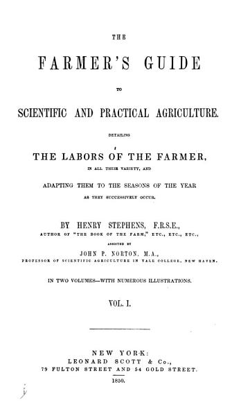 The Farmer s Guide to Scientific and Practical Agriculture