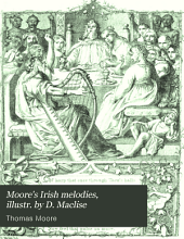 Moore's Irish melodies, illustr. by D. Maclise