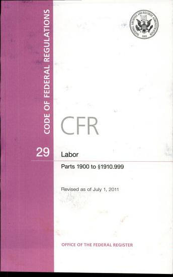 Code of Federal Regulations  Title 29  Labor  Pt  1900 1910  999  Revised as of July 1 2011 PDF