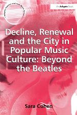 Decline, Renewal and the City in Popular Music Culture: Beyond the Beatles