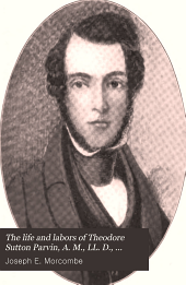 The Life and Labors of Theodore Sutton Parvin: A. M., L. L. D., Grand Secretary of the Grand Lodge of Iowa, A. F. & A. M., from Its Institution in 1844, to the Time of His Death in 1901
