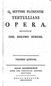 Q. Septimii Florentis Tertulliani Opera: Volume 5