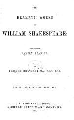 The Dramatic Works of William Shakespeare: Adapted for Family Reading by T. Bowdler ... New Edition, with Steel Engravings