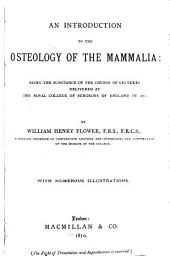 An Introduction to the Osteology of the Mammalia: Being the Substance of the Course of Lectures Delivered at the Royal College of Surgeons of England in 1870
