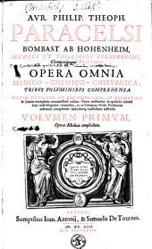 Aur. Philip. Theph. ... Opera omnia medico-chemico-chirurgica: Volume 1