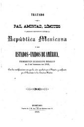 Tratado de paz, amistad, límites y arreglo definitivo entre la República Mexicana y los Estados-Unidos de [América: firmado en Guadalupe Hidalgo el 2 de febrero de 1848, con las modificaciones con que ha sido aprobado por el Senado, y ratificado por el Presidente de los Estados-Unidos