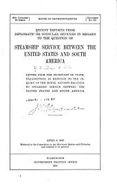 Recent Reports from Diplomatic Or Consular Officers in Regard to the Question of Steamship Service Beteen the United States and South America: Letter from the Secretary of State, Transmitting, in Response to the Inquiry of the House, Reports Relating to Steamship Service Between the United States and South America ...