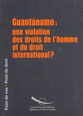 Guantánamo: une violation des droits de l'homme et du droit international ?