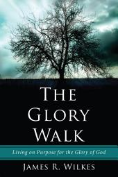 The Glory Walk: Living on Purpose for the Glory of God