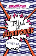 Dyslexia is My Superpower (Most of the Time)
