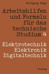 Arbeitshilfen und Formeln für das technische Studium: Band 4: Elektrotechnik / Elektronik / Digitaltechnik, Ausgabe 4