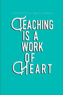 Teachers Planner Book and Notebook Teaching Is a Work of Heart