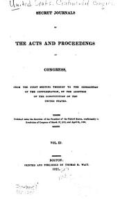 Secret Journals of the Acts and Proceedings of Congress, from the First Meeting Thereof to the Dissolution of the Confederation: Foreign affairs