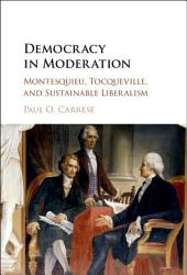 Democracy in Moderation: Montesquieu, Tocqueville, and Sustainable Liberalism