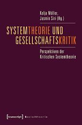Systemtheorie und Gesellschaftskritik: Perspektiven der Kritischen Systemtheorie