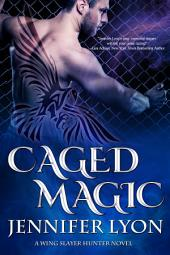 Caged Magic : A Wing Slayer Hunter Novel