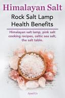 Himalayan Salt  Rock Salt Lamp Health Benefits  Himalayan Salt Lamp  Pink Salt Cooking Recipes  Celtic Sea Salt  the Salt Table