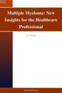 Multiple Myeloma: New Insights for the Healthcare Professional: 2012 Edition