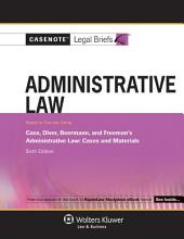Casenote Legal Briefs for Administrative Law, Keyed to Cass, Diver, Beerman, and Freeman: Edition 6