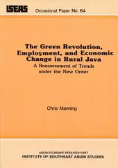 The Green Revolution, Employment, and Economic Change in Rural Java: A Reassessment of Trends Under the New Order