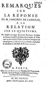 Remarques sur la Réponse de M. l'archevêque de Cambray a la Relation sur le quiétisme, par Messire Jacques-Bénigne Bossuet...