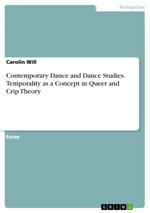 Contemporary Dance and Dance Studies  Temporality as a Concept in Queer and Crip Theory