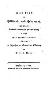 Das lied von Hiltibraht und Hadubrand, das älteste denkmal altdeutscher heldendichtung, in einigen seiner schwierigsten stellen erläutert im gegensatze der Grimm'schen erklärung