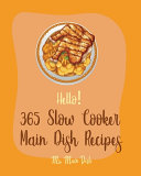 Hello! 365 Slow Cooker Main Dish Recipes
