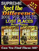 Supreme Spot the Difference Book for Adults: Lost Places Picture Puzzles: Spot the Difference Puzzle Books for Adults. Photo Puzzle Hunt. Can You Find