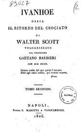 Ivanhoe ossia Il ritorno del crociato di Walter Scott. Volgarizzato dal professore Gaetano Barbieri con sue note: Tomo 2, Volume 2