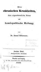 Die chronischen Krankheiten, ihre eigenthümliche Natur und homöopathische Heilung: ¬Theil ¬2, Antipsorische Arzneien ; Abt. 1, Band 2