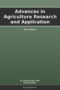 Advances in Agriculture Research and Application  2011 Edition PDF