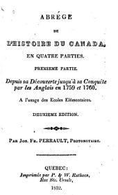 Abrégé de l'histoire du Canada en quatre parties: première partie : depuis sa découverte jusqu'à sa conquête par les Anglais en 1759 et 1760, Parties1à2
