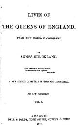 Lives of the Queens of England from the Norman Conquest: Volume 1