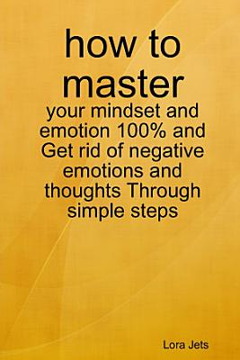 how to master  your mindset and emotion 100  and Get rid of negative emotions and thoughts Through simple steps