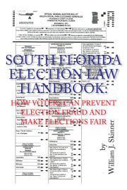 SOUTH FLORIDA ELECTION LAW HANDBOOK PDF