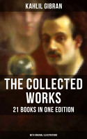 The Collected Works of Kahlil Gibran  21 Books in One Edition  With Original Illustrations  PDF