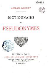 Dictionnaire des pseudonymes où sont divulgués et rétablis les noms inventés, tronqués, travestis, arrangés ou dérangés