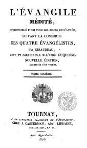 L'évangile médité, et distribué pour tous les jours de l'année, suivant la concorde des quatre évangélistes: Volume6