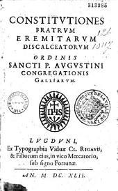 Constitutiones fratrum Eremitarum discalceatorum Ordinis sancti P. Augustini, Congregationis Galliarum [et Regula sancti Augustini]