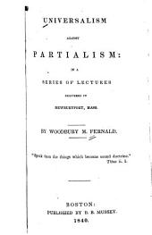 Universalism Against Partialism: In a Series of Lectures Delivered in Newburyport, Mass