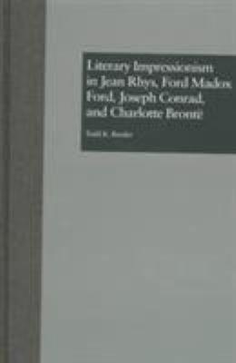 Literary Impressionism in Jean Rhys  Ford Madox Ford  Joseph Conrad  and Charlotte Bront   PDF